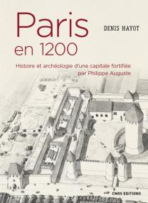 paris-en-1200-histoire-et-archeologie-dune-capitale-fortifiee-par-philippe-auguste